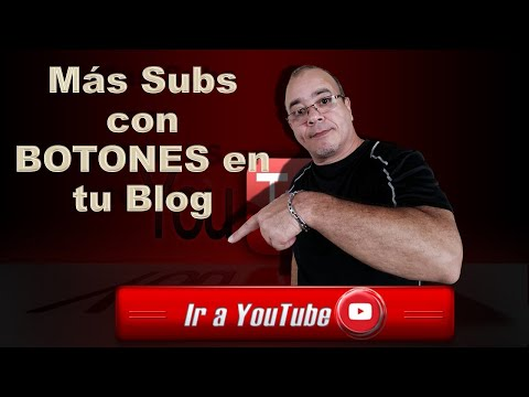 [Curso De YouTube] Ganar Suscriptores Con BOTONES En Tu Blog
