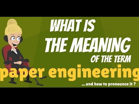 What is PAPER ENGINEERING? What does PAPER ENGINEERING mean? PAPER ENGINEERING meaning