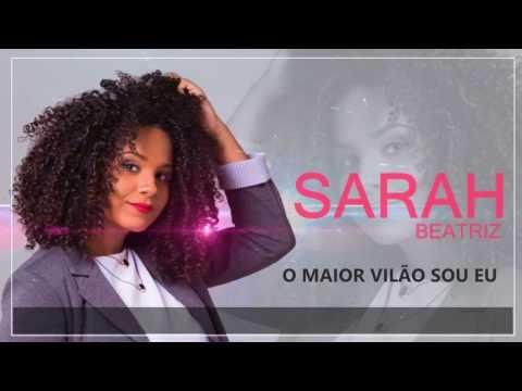 O MAIOR VILÃO SOU EU - SARAH BEATRIZ (VIDEO LETRA) LANÇAMENTO 2017