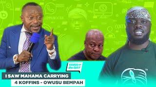 I Saw Ex President Mahama Carrying 4 Koffins In A Pit - Prophet Owusu Bempah