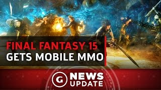 Final Fantasy XV MMO Announced for Mobile Devices - GS News Update