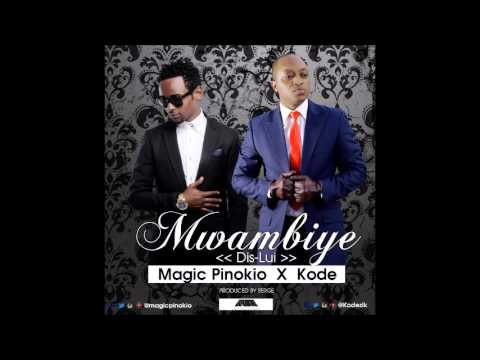Magic Pinokio x KODE - Mwambiye ( Dis-Lui)...