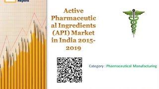 Active Pharmaceutical Ingredients (API) Market in India 2015-2019