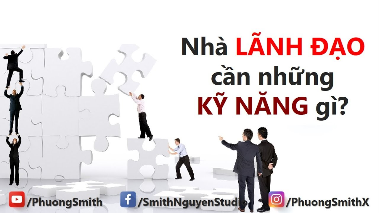 Nhà LÃNH ĐẠO cần những KỸ NĂNG gì?   Phuong Smith
