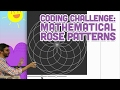 Coding Challenge #55: Mathematical Rose