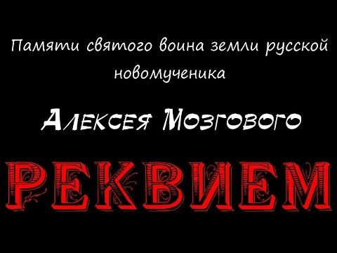 видео: РЕКВИЕМ памяти Алексея Мозгового, святаго воина земли руской