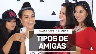 TIPOS DE AMIGAS - BABADOS DA VIDA