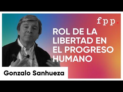 El rol de la libertad en el progreso humano | Gonzalo Sanhueza