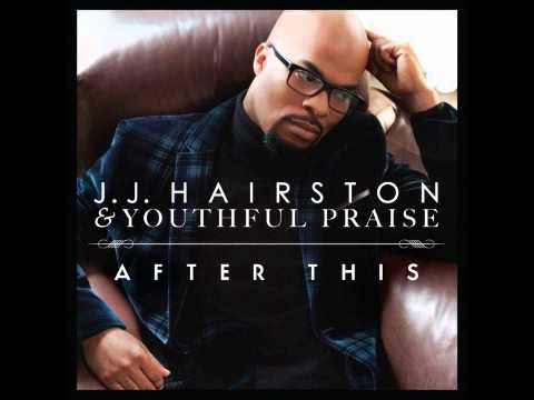 J.J Hairston & Youthful Praise feat. James Fortune - Now