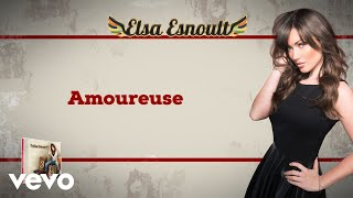 Elsa Esnoult - Amoureuse [Video Lyrics]