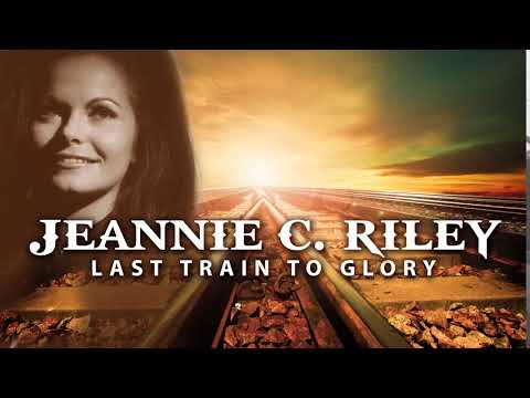 JEANNIE C. RILEY - Last Train To Glory