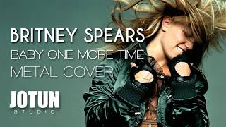 Britney Spears - Baby One More Time (Metal cover)