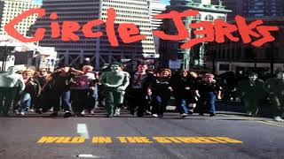 Circle Jerks - Wild In The Streets (2014 Remaster) [FULL ALBUM]
