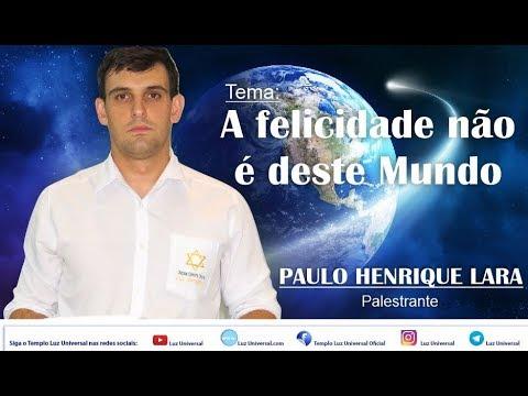 Palestrante: Paulo Henrique Lara - A felicidade não é deste Mundo