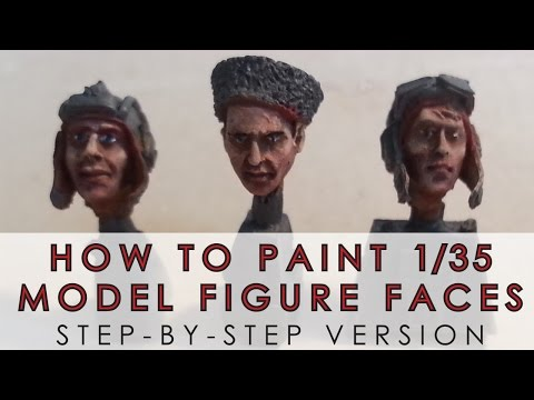 How to paint 1/35 scale model figure faces - in depth, step-by-step tutorial
