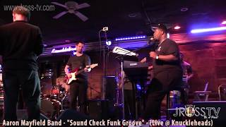 "James Ross @ Aaron Mayfield Band - ""Sound Check Funk Groove"" - www.Jross-tv.com"