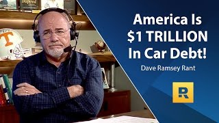 America Is $1 TRILLION In Car Debt!!!!!!! - Dave Ramsey Rant