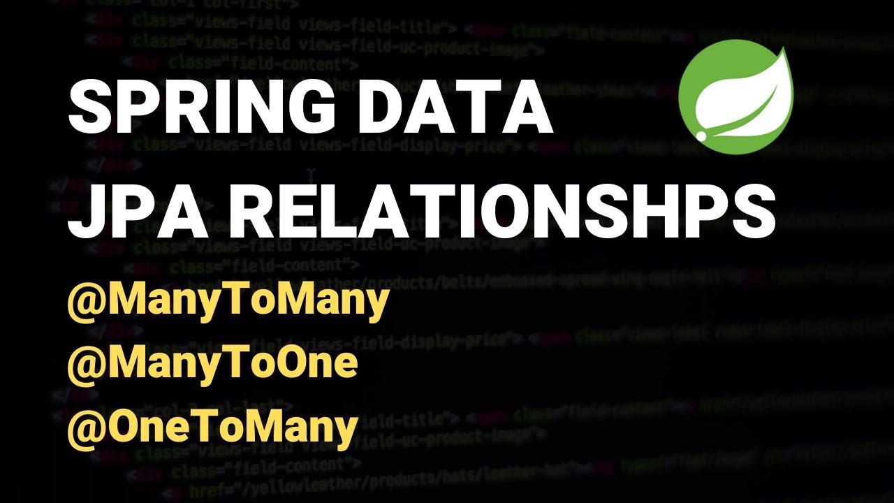Spring Data JPA Relationships Tutorial - ManyToMany, ManyToOne & OneToMany
