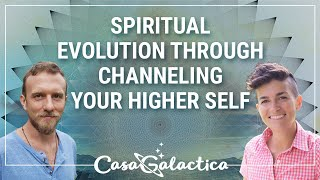 Spiritual Evolution Through Channeling Your Higher Self - Channeling | Casa Galactica