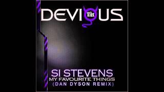 Si Stevens - My Favourite Things (Dan Dyson Remix) [Devious Trax]