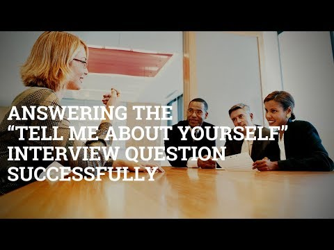 """Answering the """"Tell me about yourself"""" Interview Question Successfully"""