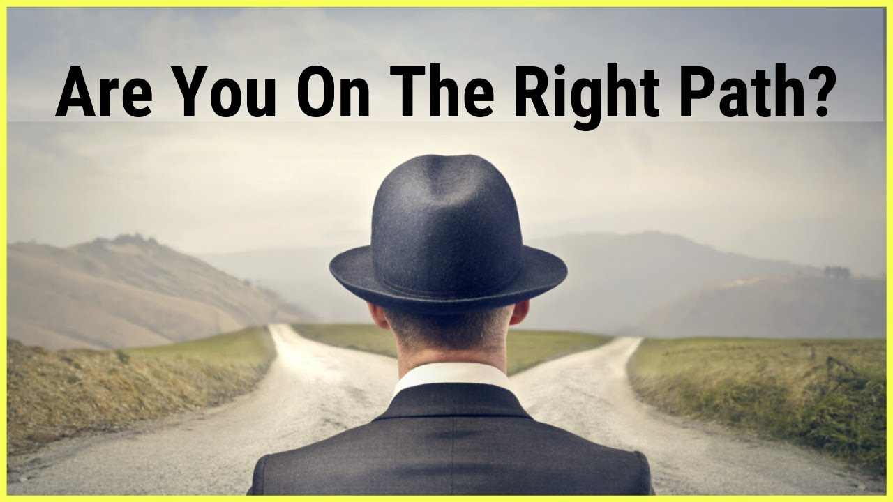 Are You On The Right Path