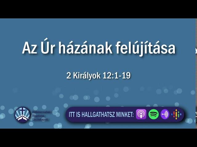 2020. 08. 09. délután, 2 Királyok 12:1-19, Az Úr házának felújítása