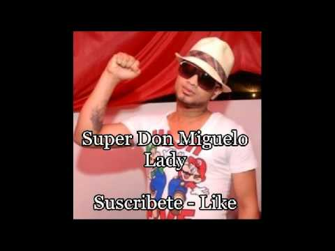 Super Don Miguelo – Lady (2012) Oficial Soung.