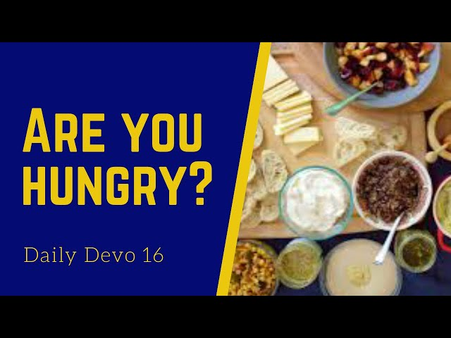 Are You Hungry (Daily Devo 16)