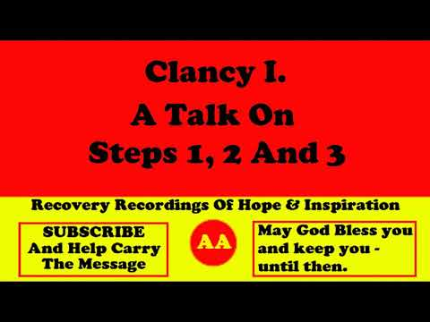 AA Speaker Clancy I. A  Great Talk About Alcoholics Anonymous Steps 1, 2 And 3