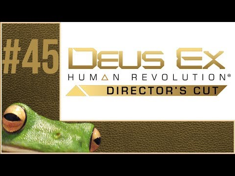 Let's Play Deus Ex Human Revolution - PC Walkthrough - Part 45