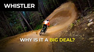 Why is Whistler Bike Park such a big freaking deal?