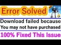 Download failed because you may not have purchased this app --Pubg Game Error Solved