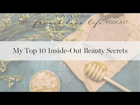 My Top 10 Inside Out Beauty Secrets