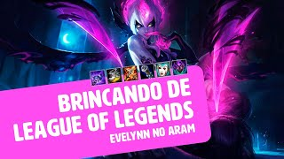 Evelynn | Brincando de League of Legends #5