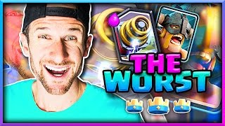 THESE CARDS = THE WORST IN CLASH ROYALE