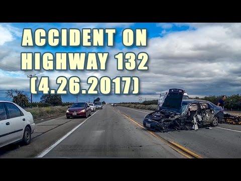 🚗💥🚛 Severe Accident on Highway 132, South of Tracy (4-26-2017)