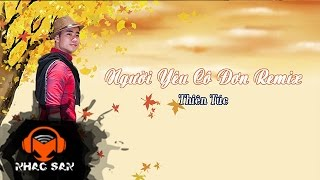 nguoi yeu co don remix  thien tuc