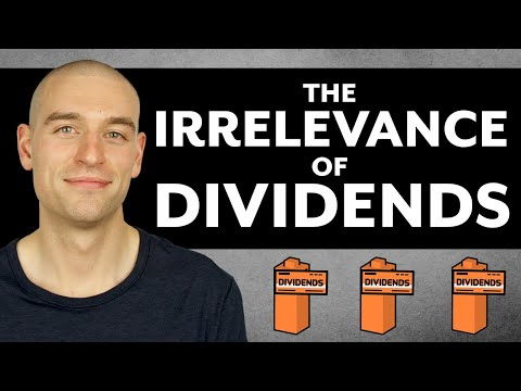 The Irrelevance of Dividends