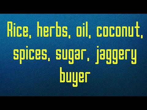 Rice, herbs, oil, coconut, spices, sugar, jaggery buyer
