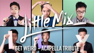 LITTLE MIX - GET WEIRD ACAPELLA MEDLEY