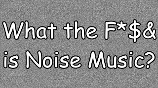 HISTORY of Noise Music