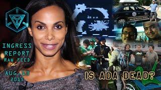 INGRESS REPORT - Is ADA Dead? - Raw Feed August 13 2015