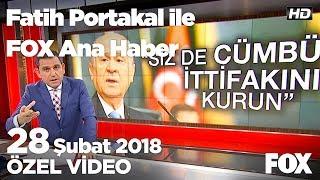 MHP - İYİ Parti hattında ittifak gerginliği... 28 Şubat 2018 Fatih Portakal ile FOX Ana Haber