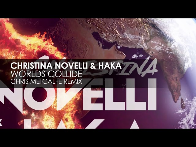 Christina Novelli & HAKA - Worlds Collide (Chris Metcalfe Remix)