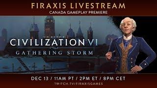 Civilization VI: Gathering Storm - Canada Gameplay Premiere