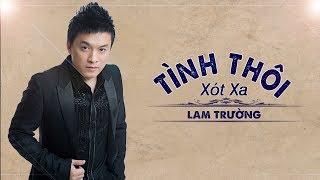 Tình Thôi Xót Xa - Lam Trường [Official Music]