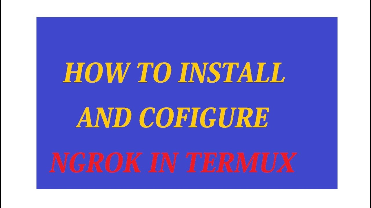 HOW TO INSTALL AND CONFIGURE NGROK IN TERMUX