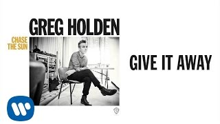 Greg Holden - Give It Away (Audio)