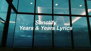 Sanctify    Years & Years Lyrics
